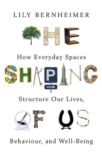 The Shaping of Us: How Everyday Spaces Structure our Lives, Behaviour, and Well-Being (Paperback)