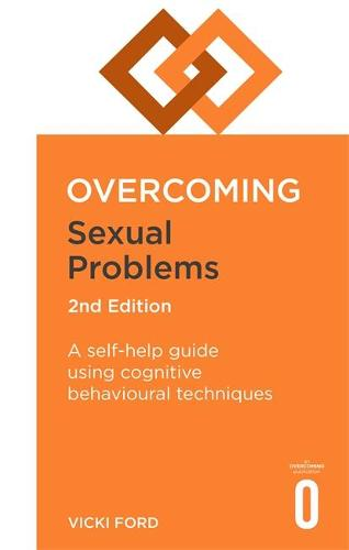 Overcoming Sexual Problems 2nd Edition: A self-help guide using cognitive behavioural techniques - Overcoming Books (Paperback)