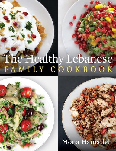The Healthy Lebanese Family Cookbook: Using authentic Lebanese superfoods in your everyday cooking (Paperback)