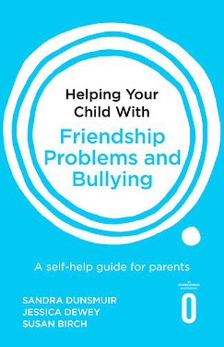 Helping Your Child with Friendship Problems and Bullying: A self-help guide for parents - Helping Your Child (Paperback)