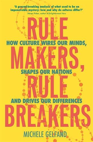 Rule Makers, Rule Breakers: How Culture Wires Our Minds, Shapes Our Nations, and Drives Our Differences (Paperback)