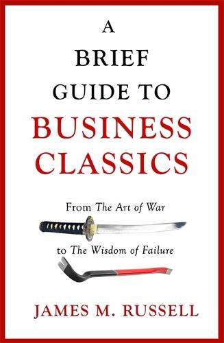 A Brief Guide to Business Classics: From The Art of War to The Wisdom of Failure (Paperback)