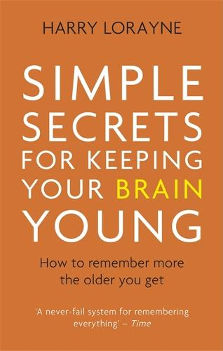 Simple Secrets for Keeping Your Brain Young: How to remember more the older you get (Paperback)
