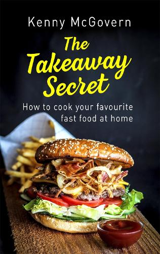 The Takeaway Secret, 2nd edition: How to cook your favourite fast food at home - The Takeaway Secret (Paperback)