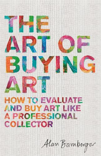 The Art of Buying Art: How to evaluate and buy art like a professional collector (Paperback)
