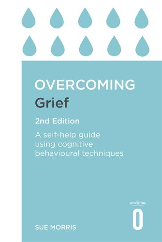 Overcoming Grief 2nd Edition: A Self-Help Guide Using Cognitive Behavioural Techniques - Overcoming Books (Paperback)