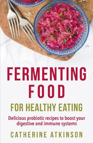 Fermenting Food for Healthy Eating: Delicious probiotic recipes to boost your digestive and immune systems (Paperback)