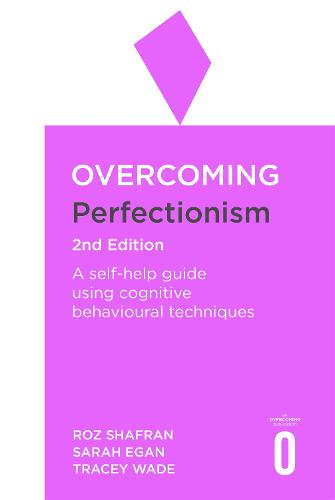 Overcoming Perfectionism 2nd Edition: A self-help guide using scientifically supported cognitive behavioural techniques - Overcoming Books (Paperback)