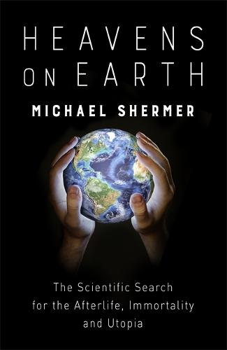 Heavens on Earth: The Scientific Search for the Afterlife, Immortality and Utopia (Paperback)