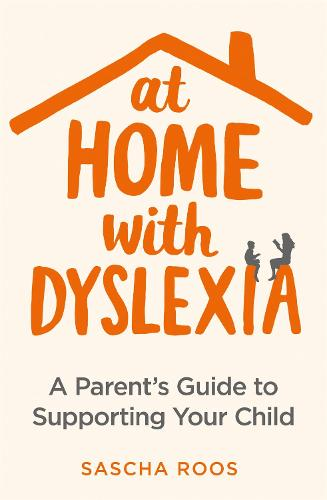 At Home with Dyslexia: A Parent's Guide to Supporting Your Child (Paperback)