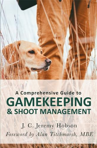 A Comprehensive Guide to Gamekeeping & Shoot Management (Paperback)