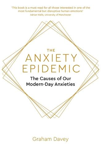 The Anxiety Epidemic: The Causes of our Modern-Day Anxieties (Paperback)