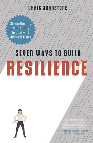 Seven Ways to Build Resilience: Strengthening Your Ability to Deal with Difficult Times (Paperback)