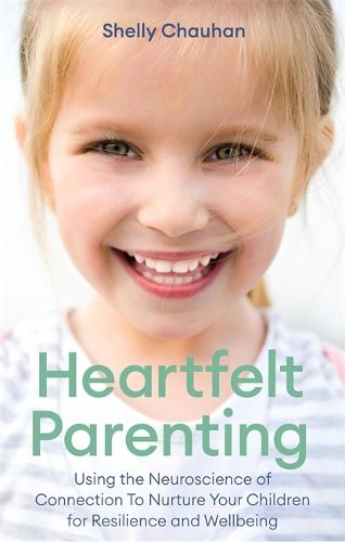 Heartfelt Parenting: Using the Neuroscience of Connection To Nurture Your Children for Resilience and Wellbeing (Paperback)