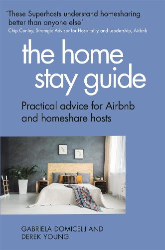 The Home Stay Guide: Practical advice for Airbnb and homeshare hosts (Paperback)