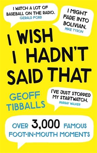 I Wish I Hadn't Said That: Over 3,000 Famous Foot-in-Mouth Moments (Paperback)