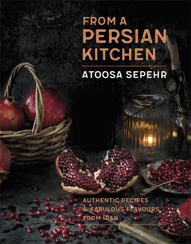 From a Persian Kitchen: Authentic recipes and fabulous flavours from Iran (Hardback)