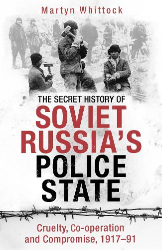 The Secret History of Soviet Russia's Police State: Cruelty, Co-operation and Compromise, 1917-91 (Paperback)