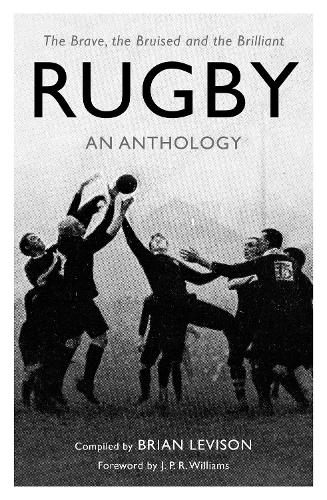 Rugby: An Anthology: The Brave, the Bruised and the Brilliant (Paperback)