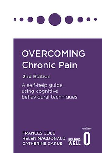 Overcoming Chronic Pain 2nd Edition: A self-help guide using cognitive behavioural techniques - Overcoming Books (Paperback)