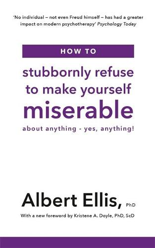 How to Stubbornly Refuse to Make Yourself Miserable: About Anything - Yes, Anything! (Paperback)