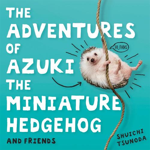 The Adventures of Azuki the Miniature Hedgehog and Friends (Hardback)