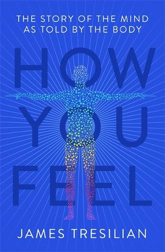 How You Feel: The Story of the Mind as Told by the Body (Paperback)