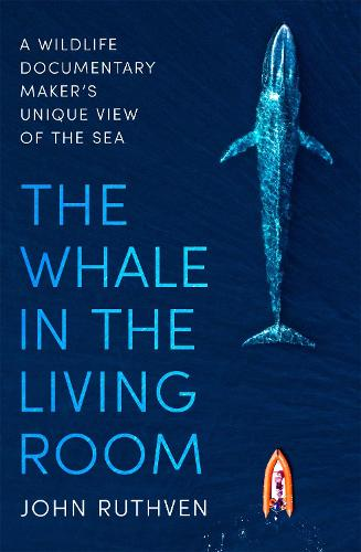 The Whale in the Living Room: A Wildlife Documentary Maker's Unique View of the Sea (Paperback)