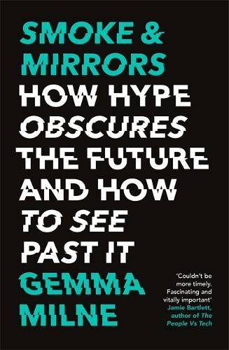 Smoke & Mirrors: How Hype Obscures the Future and How to See Past It (Paperback)