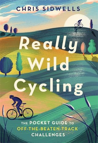 Really Wild Cycling: The pocket guide to off-the-beaten-track challenges - Wild Cycling (Paperback)
