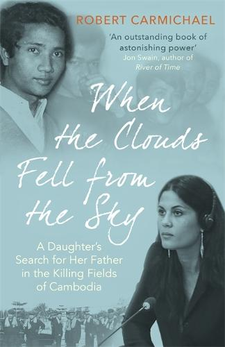 When the Clouds Fell from the Sky: A Daughter's Search for Her Father in the Killing Fields of Cambodia (Paperback)