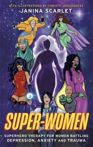 Super-Women: Superhero Therapy for Women Battling Depression, Anxiety and Trauma (Paperback)