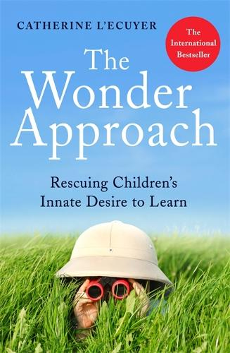 The Wonder Approach: Rescuing Children's Innate Desire to Learn (Paperback)