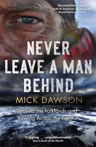 Never Leave a Man Behind: Around the Falklands and Rowing across the Pacific (Paperback)