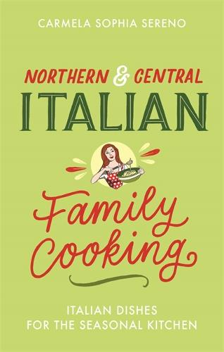 Northern & Central Italian Family Cooking: Italian Dishes for the Seasonal Kitchen (Paperback)