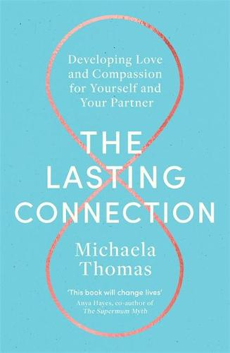 The Lasting Connection: Developing Love and Compassion for Yourself and Your Partner (Paperback)