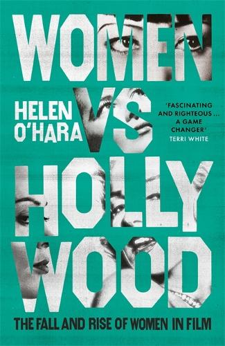Women vs Hollywood: The Fall and Rise of Women in Film (Hardback)