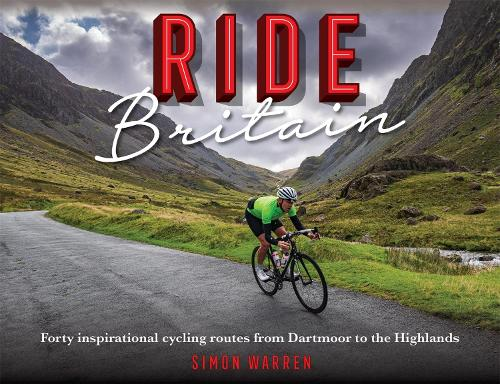 Ride Britain: Forty inspirational cycling routes from Dartmoor to the Highlands (Hardback)
