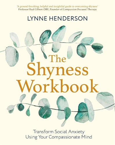 The Shyness Workbook: Build Social Confidence Using Your Compassionate Mind - Compassion Focused Therapy (Paperback)