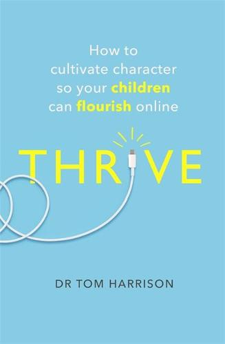 THRIVE: How to Cultivate Character So Your Children Can Flourish Online (Paperback)