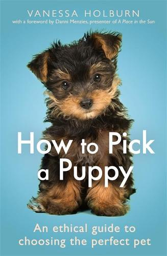 How To Pick a Puppy: An Ethical Guide To Choosing the Perfect Pet (Paperback)