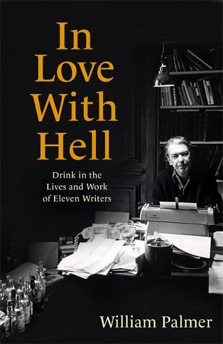 In Love with Hell: Drink in the Lives and Work of Eleven Writers (Hardback)
