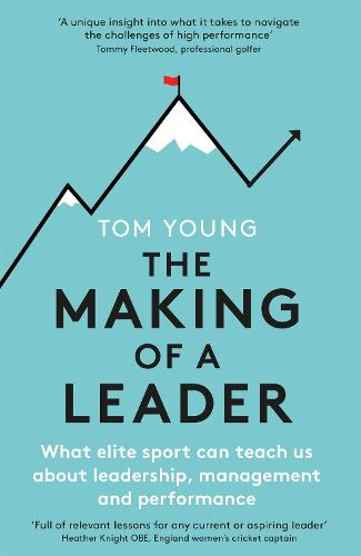 The Making of a Leader: What Elite Sport Can Teach Us About Leadership, Management and Performance (Paperback)
