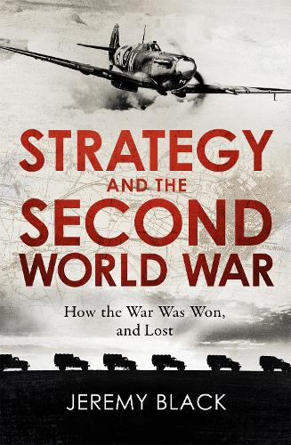 Strategy and the Second World War: How the War was Won, and Lost (Paperback)