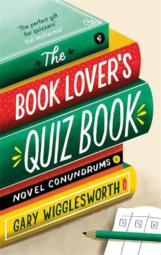 The Book Lover's Quiz Book: Novel Conundrums (Hardback)
