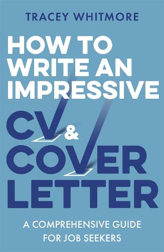 How to Write an Impressive CV and Cover Letter: A Comprehensive Guide for Jobseekers (Paperback)