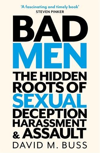Bad Men: The Hidden Roots of Sexual Deception, Harassment and Assault (Hardback)