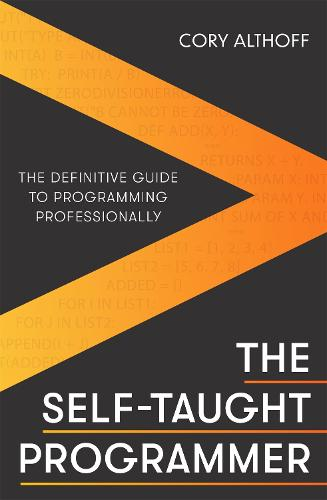 The Self-taught Programmer: The Definitive Guide to Programming Professionally (Paperback)