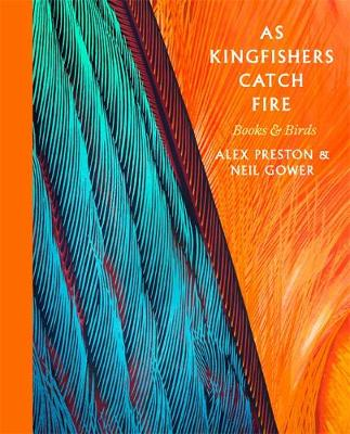 As Kingfishers Catch Fire: Birds & Books (Hardback)