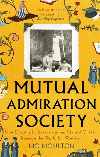 Mutual Admiration Society: How Dorothy L. Sayers and Her Oxford Circle Remade the World For Women (Paperback)